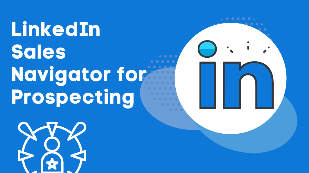 How To Use Linkedin Sales Navigator For Sales Prospecting In 2021 7