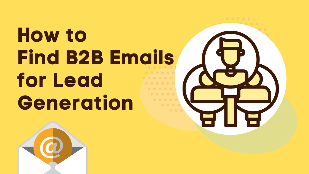 How Can you find B2B emails for campaign and lead generation Easily? 3